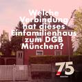 Welche Verbindung hat dieses Einfamilienhaus mit dem DGB München?