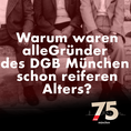 Warum waren alle Gründer des DGB München schon reiferen Alters?