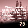 Wann wurde nach Kriegsende die Arbeit in den Betrieben wieder aufgenommen?
