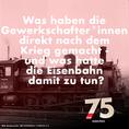 Was haben die Gewerkschafter*innen direkt nach dem Krieg gemacht - und was hatte die Eisenbahn damit zu tun?